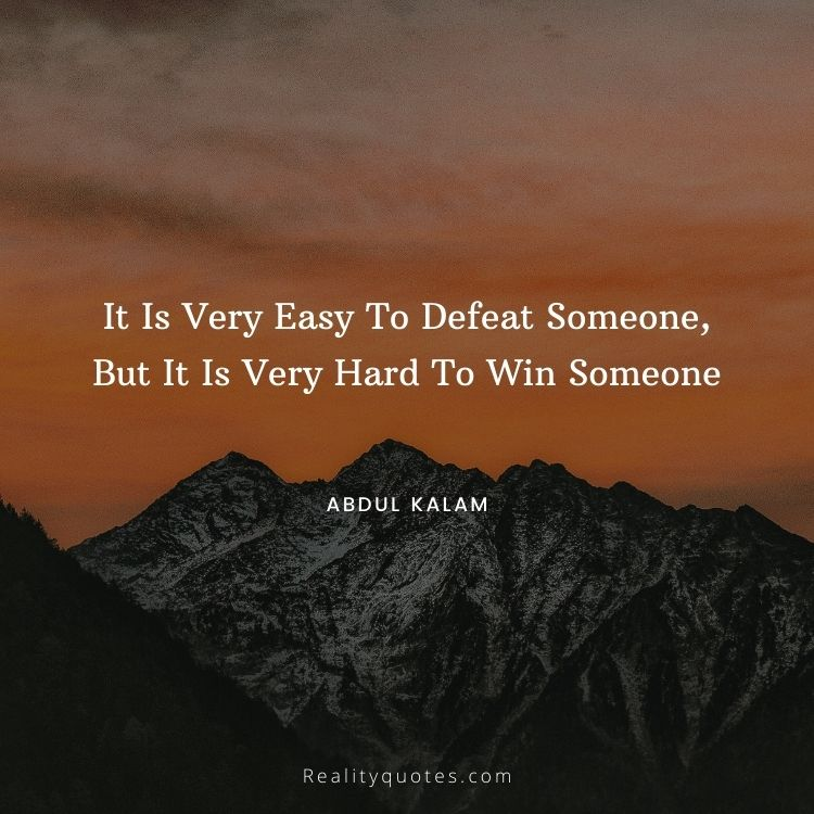 It Is Very Easy To Defeat Someone, But It Is Very Hard To Win Someone