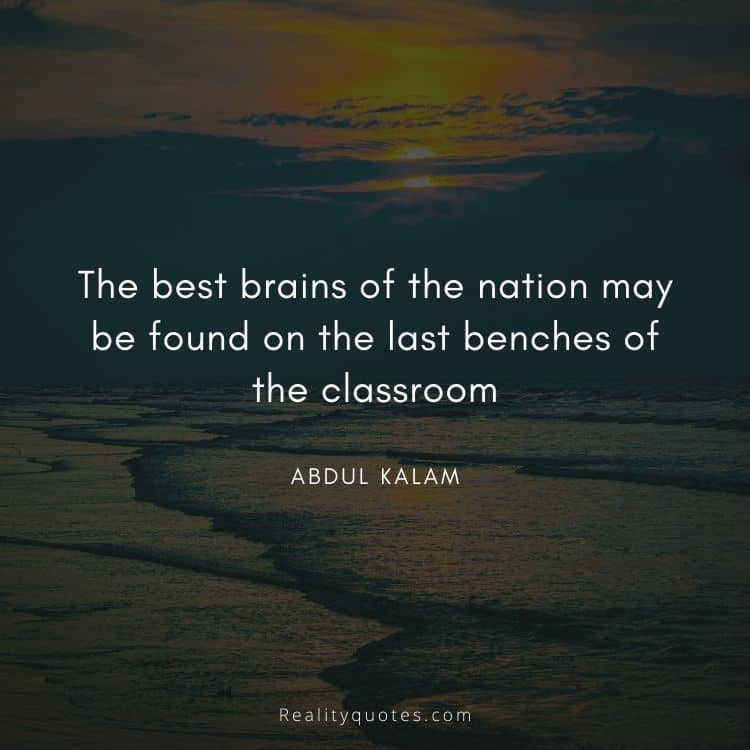 The best brains of the nation may be found on the last benches of the classroom