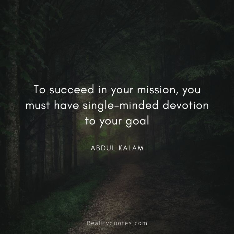 To succeed in your mission, you must have single-minded devotion to your goal