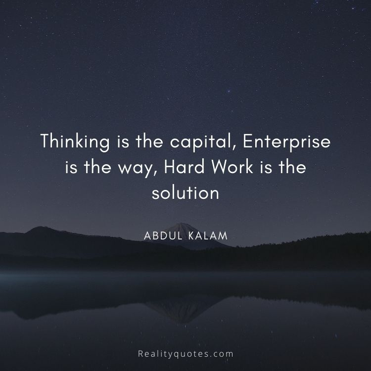 Thinking is the capital, Enterprise is the way, Hard Work is the solution