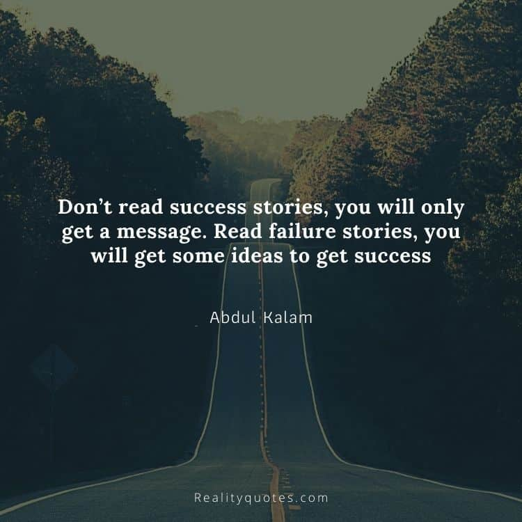 Don't read success stories, you will only get a message. Read failure stories, you will get some ideas to get success