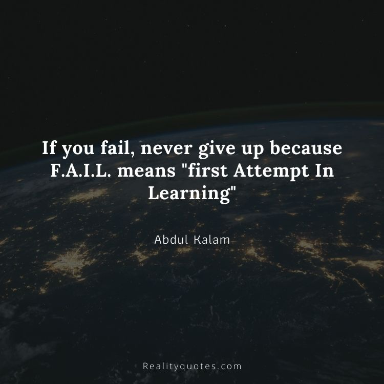 """If you fail, never give up because F.A.I.L. means """"first Attempt In Learning"""""""