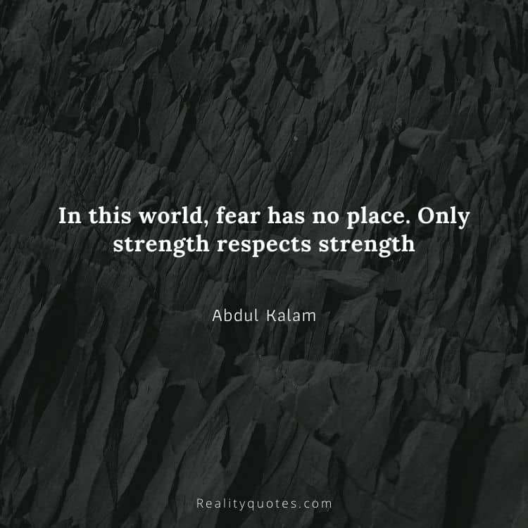 In this world, fear has no place. Only strength respects strength