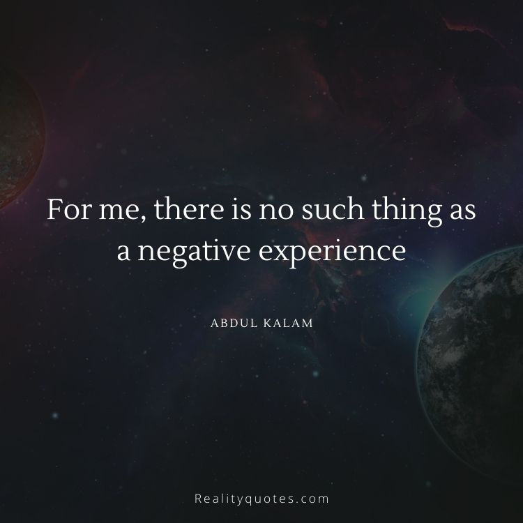 For me, there is no such thing as a negative experience