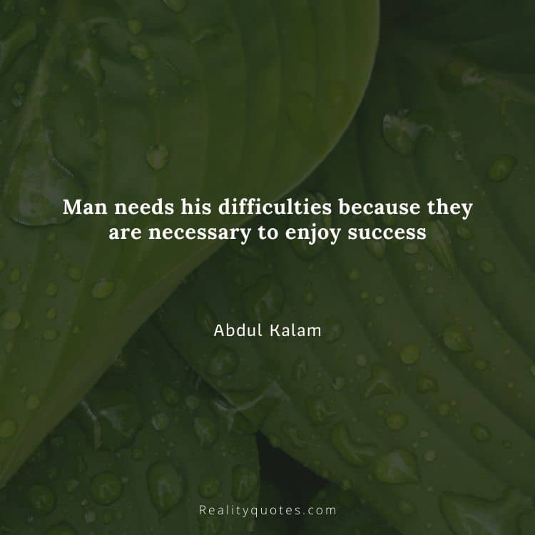 Man needs his difficulties because they are necessary to enjoy success