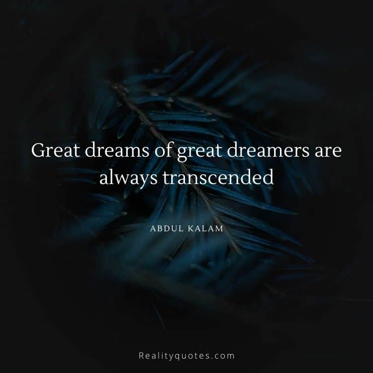 Great dreams of great dreamers are always transcended