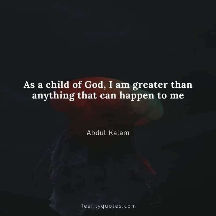 As a child of God, I am greater than anything that can happen to me