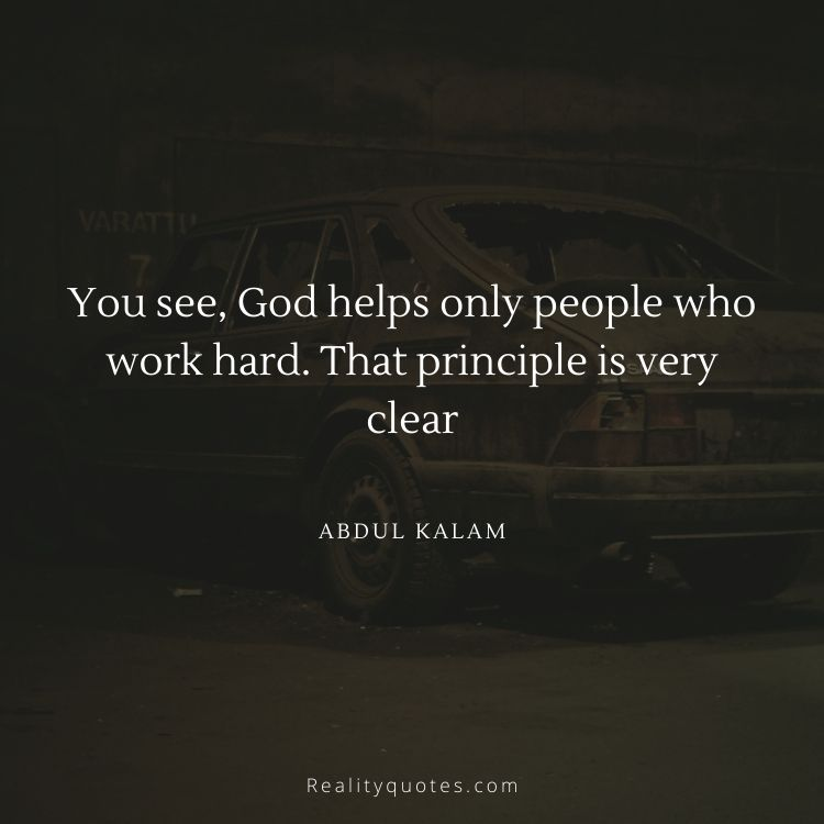You see, God helps only people who work hard. That principle is very clear