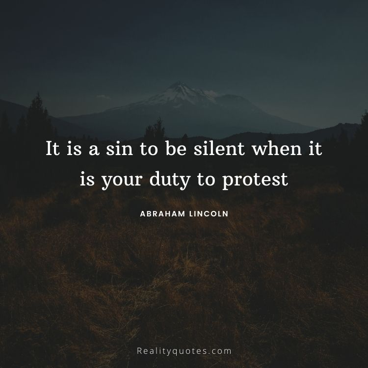It is a sin to be silent when it is your duty to protest
