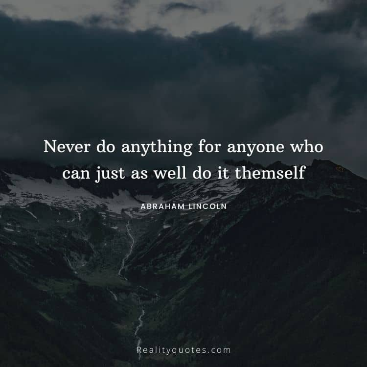 Never do anything for anyone who can just as well do it themself