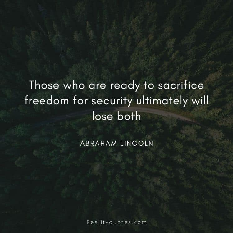 Those who are ready to sacrifice freedom for security ultimately will lose both