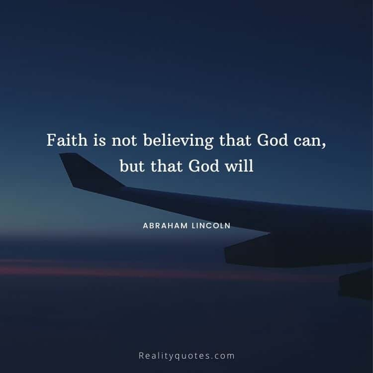 Faith is not believing that God can, but that God will