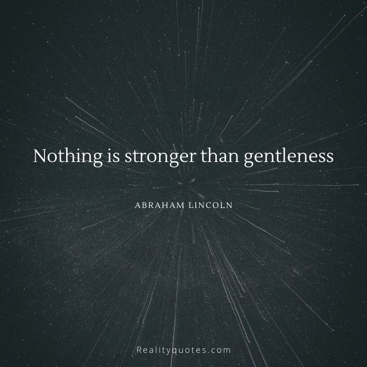 Nothing is stronger than gentleness