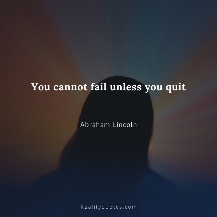 You cannot fail unless you quit