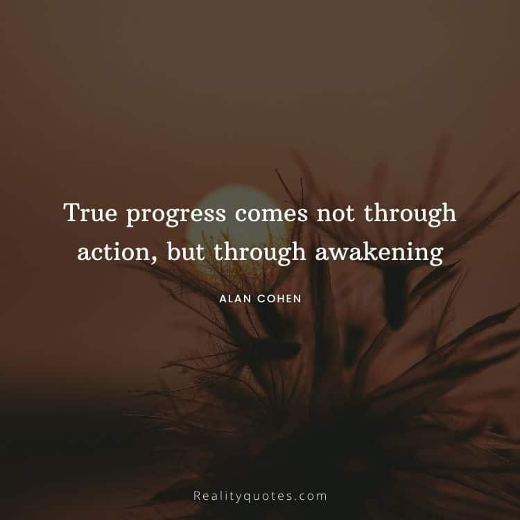 True progress comes not through action, but through awakening
