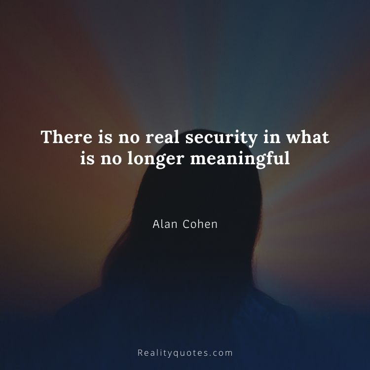 There is no real security in what is no longer meaningful