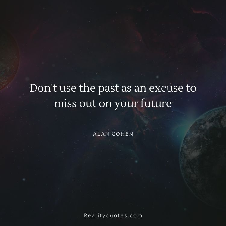 Don't use the past as an excuse to miss out on your future
