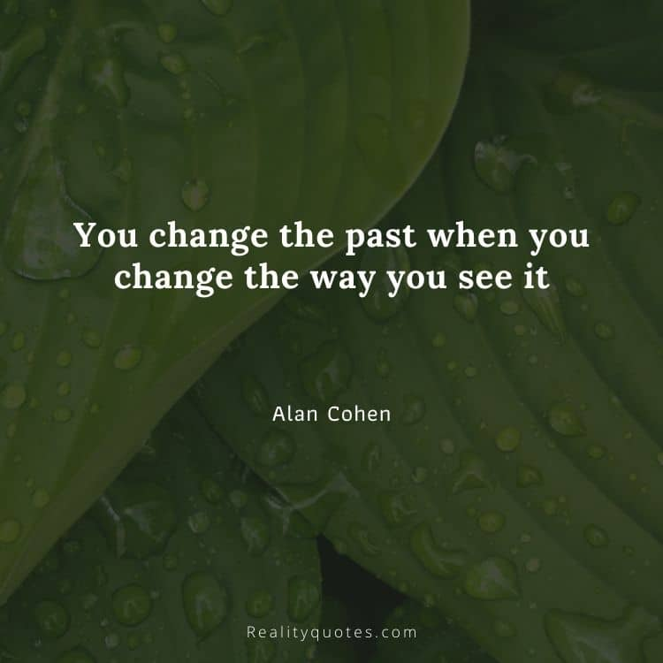 You change the past when you change the way you see it