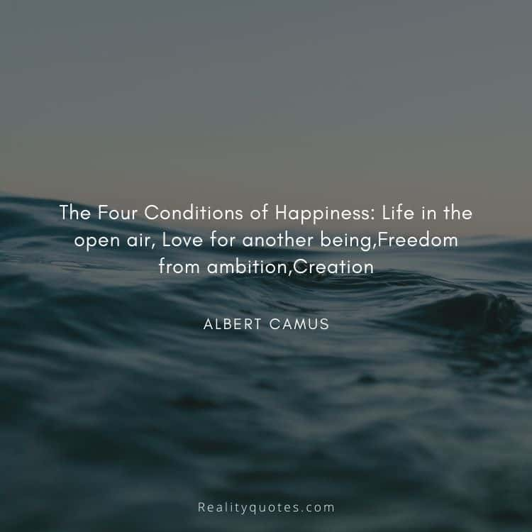 The Four Conditions of Happiness: Life in the open air, Love for another being,Freedom from ambition,Creation