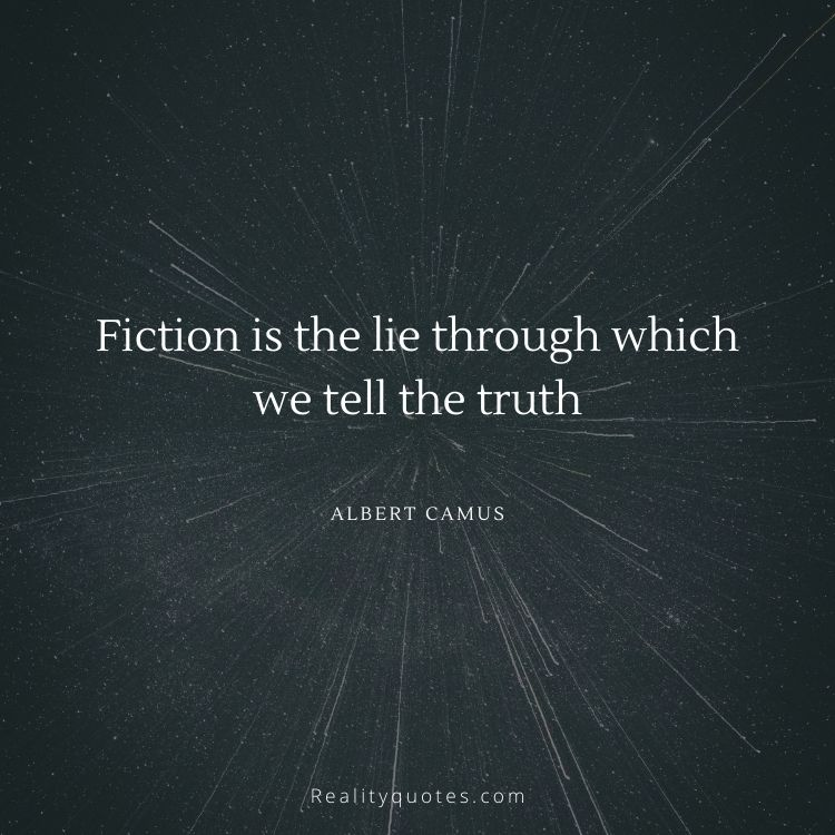 Fiction is the lie through which we tell the truth