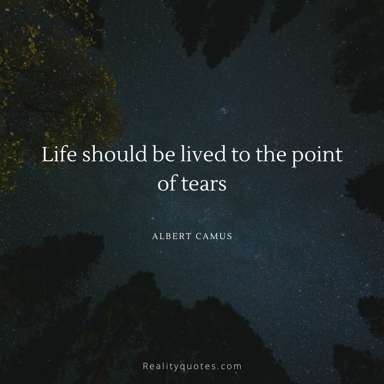 Life should be lived to the point of tears