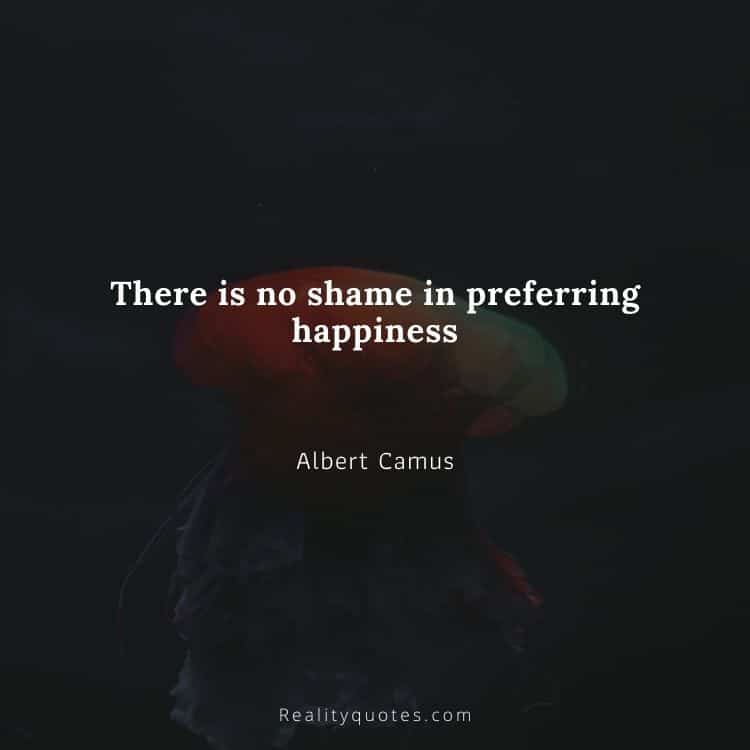 There is no shame in preferring happiness