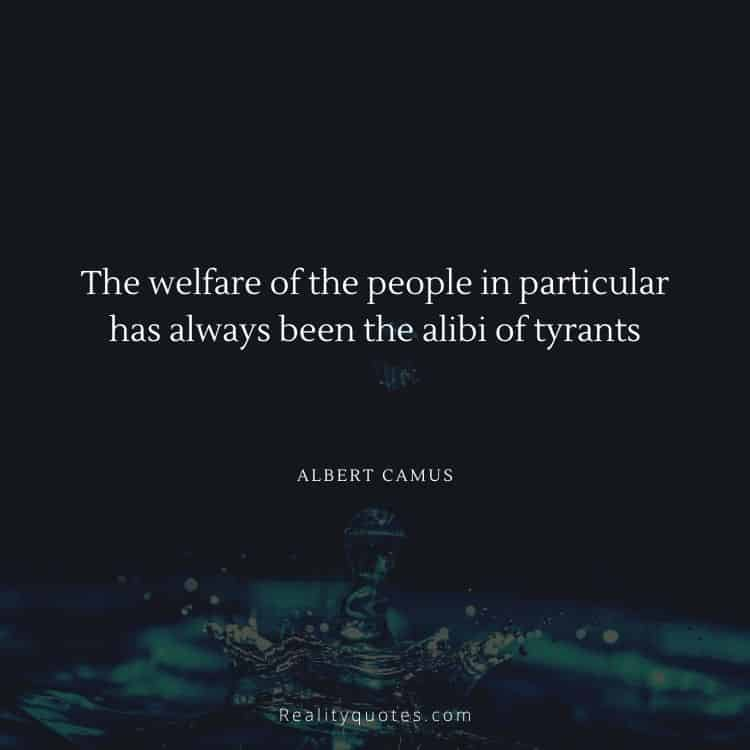 The welfare of the people in particular has always been the alibi of tyrants