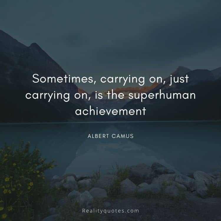 Sometimes, carrying on, just carrying on, is the superhuman achievement