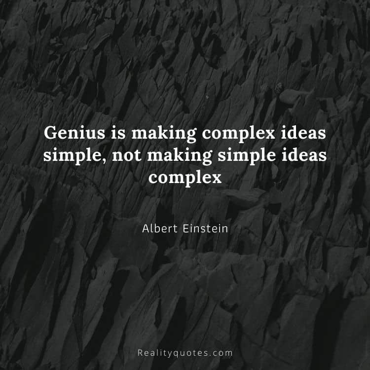 Genius is making complex ideas simple, not making simple ideas complex