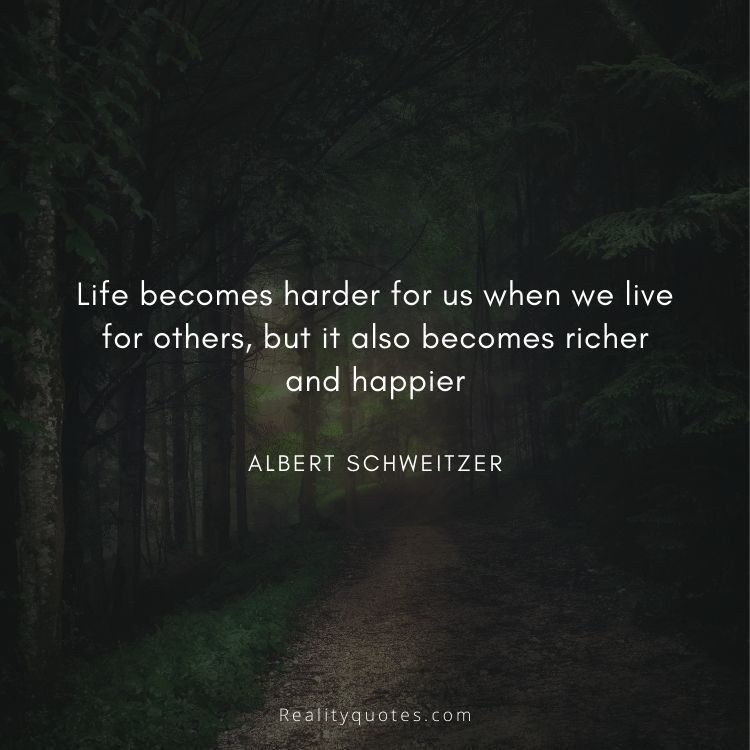 Life becomes harder for us when we live for others, but it also becomes richer and happier
