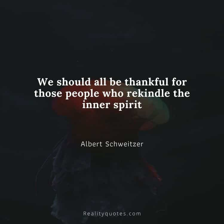 We should all be thankful for those people who rekindle the inner spirit