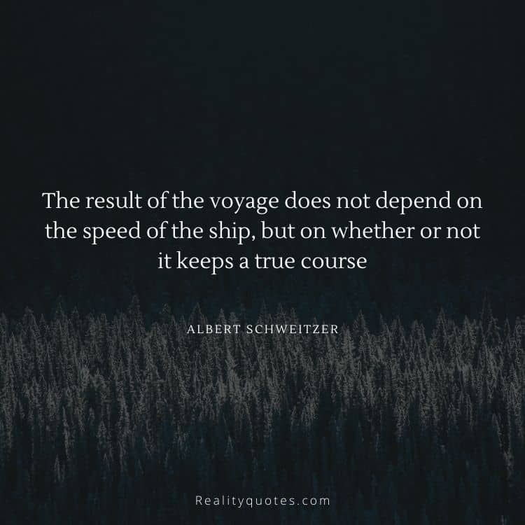 The result of the voyage does not depend on the speed of the ship, but on whether or not it keeps a true course
