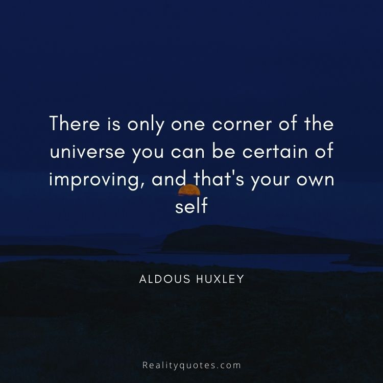 There is only one corner of the universe you can be certain of improving, and that's your own self