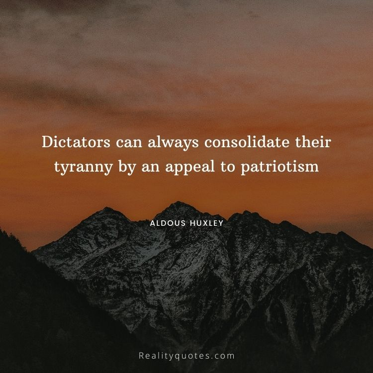Dictators can always consolidate their tyranny by an appeal to patriotism