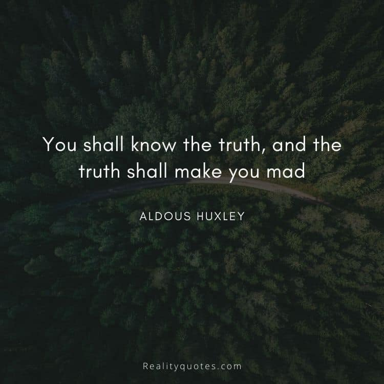 You shall know the truth, and the truth shall make you mad