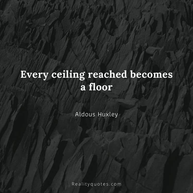 Every ceiling reached becomes a floor