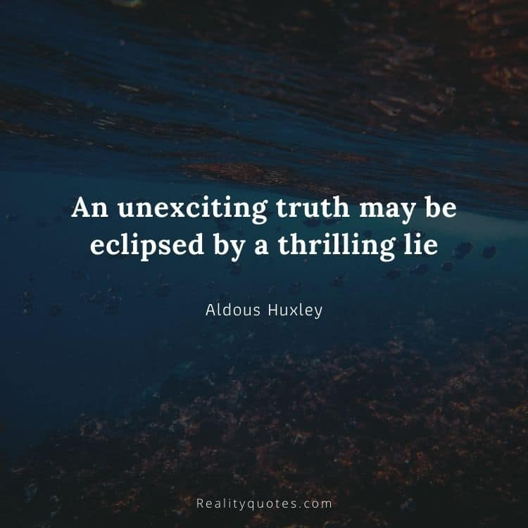 An unexciting truth may be eclipsed by a thrilling lie