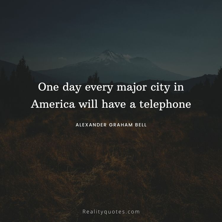 One day every major city in America will have a telephone