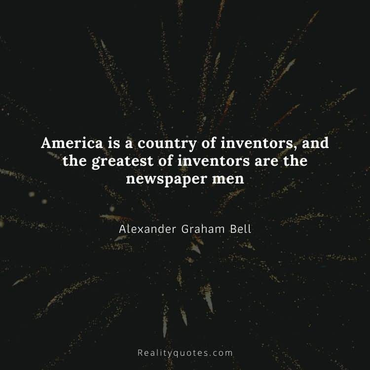 America is a country of inventors, and the greatest of inventors are the newspaper men
