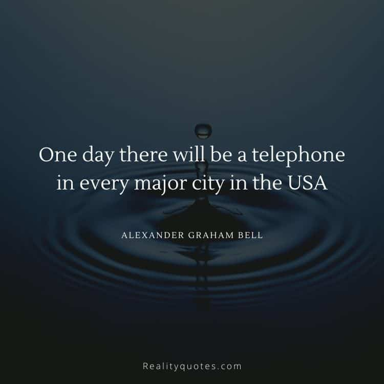 One day there will be a telephone in every major city in the USA