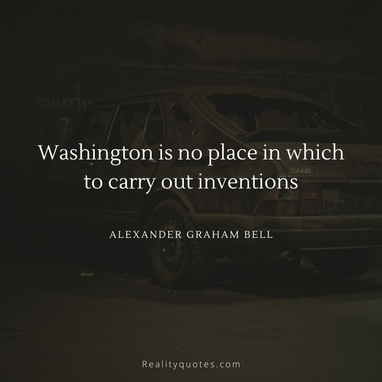 Washington is no place in which to carry out inventions