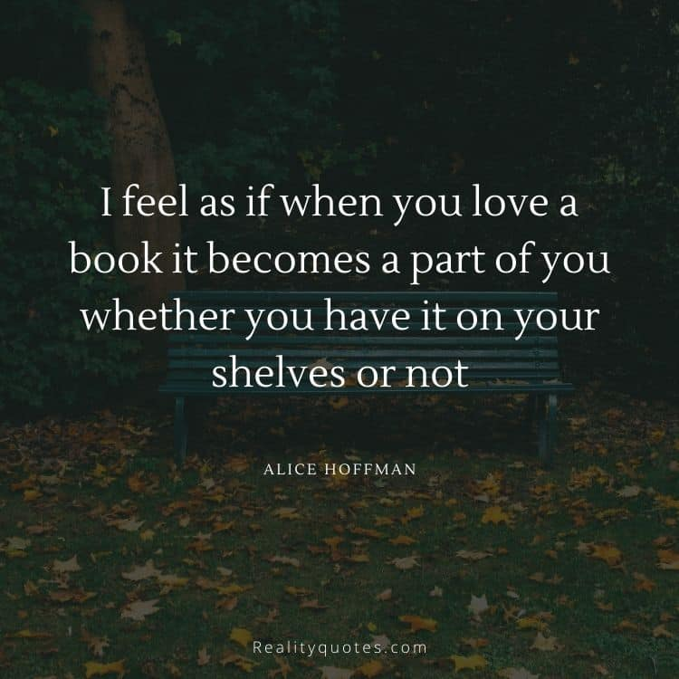 I feel as if when you love a book it becomes a part of you whether you have it on your shelves or not