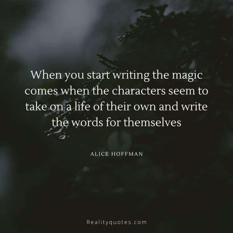 When you start writing the magic comes when the characters seem to take on a life of their own and write the words for themselves