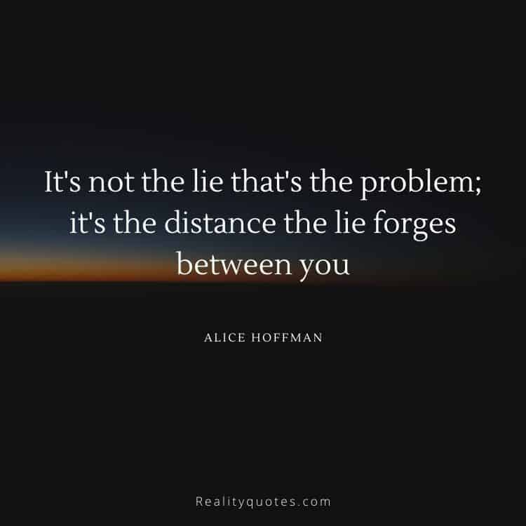 It's not the lie that's the problem; it's the distance the lie forges between you
