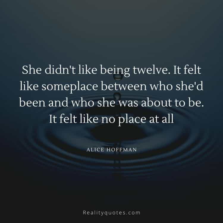 She didn't like being twelve. It felt like someplace between who she'd been and who she was about to be. It felt like no place at all
