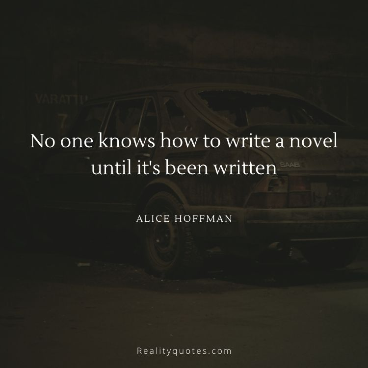 No one knows how to write a novel until it's been written