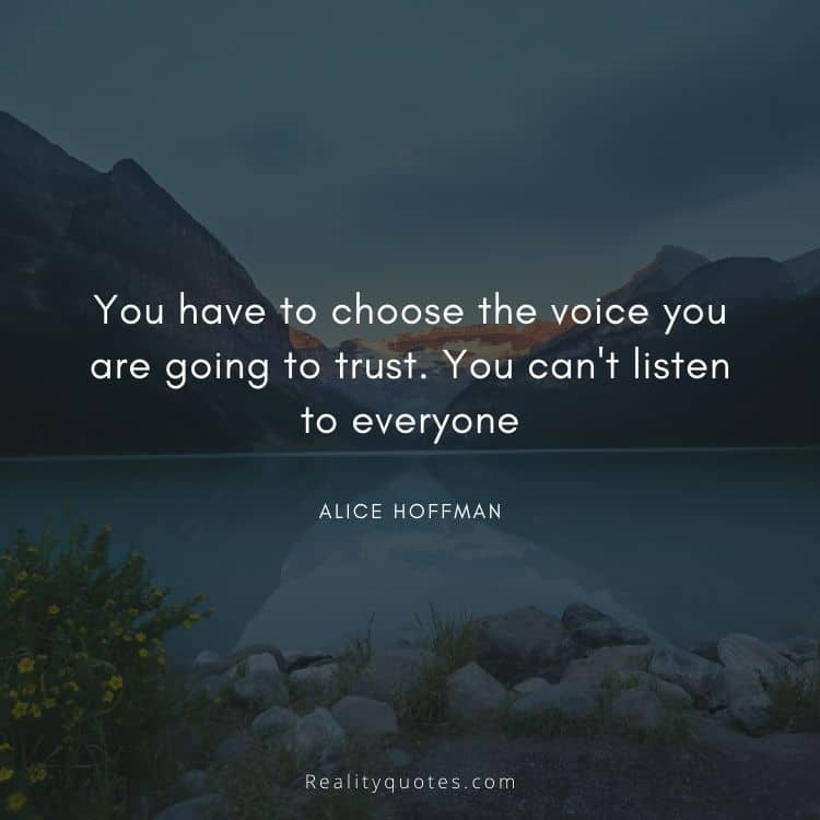 You have to choose the voice you are going to trust. You can't listen to everyone