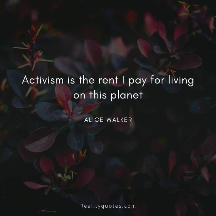 Activism is the rent I pay for living on this planet