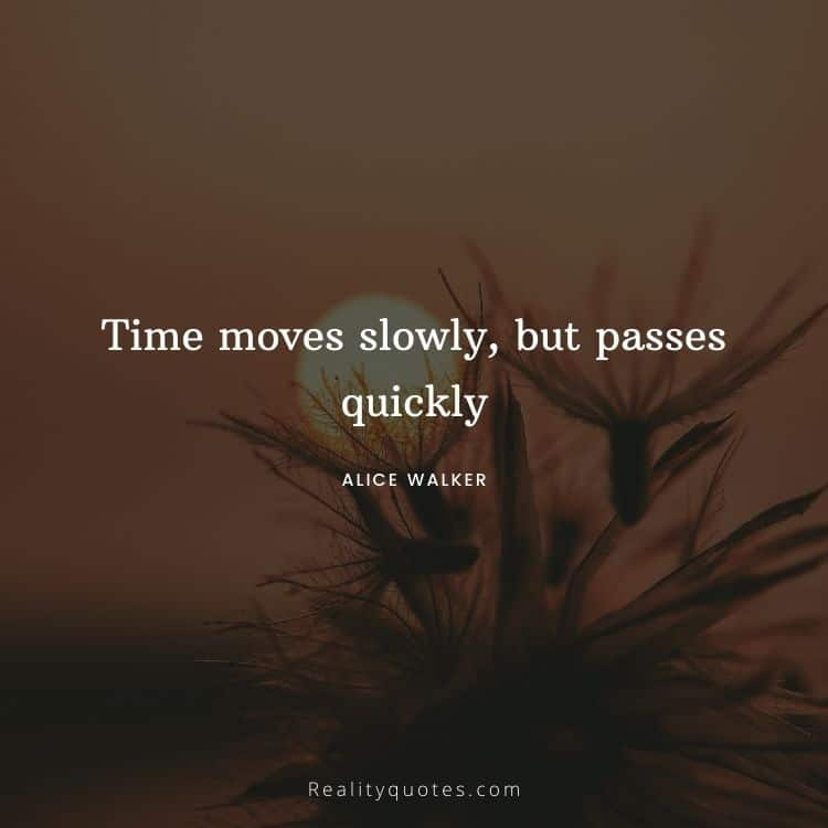 Time moves slowly, but passes quickly