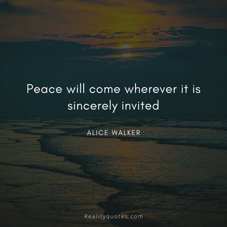 Peace will come wherever it is sincerely invited